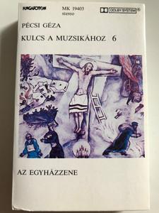 Pécsi Géza – Kulcs A Muzsikához 6 - Az Egyházzene / HUNGAROTON CASSETTE STEREO / MK 19403