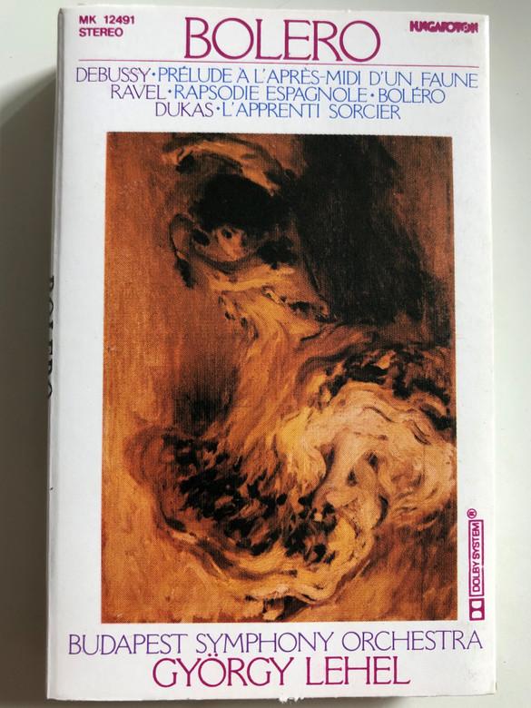 Bolero / Debussy: Prélude À L´Après-Midi D´Un Faune, Ravel: Rapsodie Espanole - Bolero, Dukas: L´Apprenti Sorcier / Budapest Symphony Orchestra / Conducted: György Lehel / HUNGAROTON CASSETTE STEREO / MK 12491