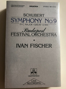 "Schubert - Symphony №9 in C Major ""Great"" D.944 / Budapest Festival Orchestra / Conducted: Ivan Fischer / HUNGAROTON CASSETTE STEREO / MK 12722"