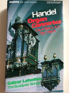 Handel - Organ Concertos Op. 4 Nos 2, 4, 5, Op. 7 No. 4 / Gábor Lehotka / The Budapest Strings / HUNGAROTON CASSETTE STEREO / MK 12470