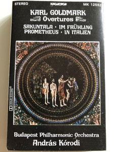 Karl Goldmark - Overtures: Sakuntala, Im Frühling, Prometheus, In Italien / Budapest Philharmonic Orchestra / Conducted: András Kórodi / HUNGAROTON CASSETTE STEREO / MK 12552