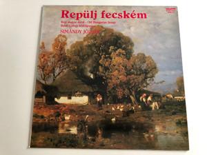 Repülj Fecském / Régi Magyar Dalok / Old Hungarian Songs / Behar Gyorgy feldolgpzasai / Simándy József / QUALITON LP STEREO / SLPX 16621