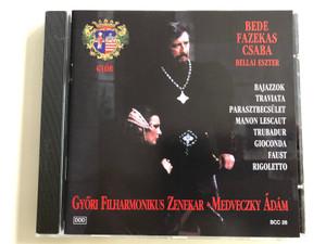 Bede Fazekas Csaba / Bellai Eszter / Bajazzok, Traviata, Parasztbecsület, Manon Lescaut, Trubadur, Gioconda, Faust, Rigoletto / Győri Filharmonikus Zenekar / Medveczky Ádám / DDD Audio CD 1998 / BCC 28