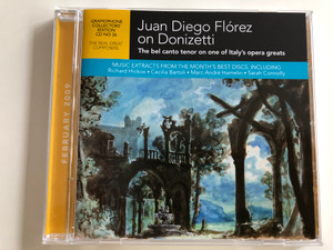Juan Diego Florez On Donizetti - The Bel Canto Tenor On One Of Italy's Opera Greats / February 2009 / Gramophone Audio CD 2009 / GCD0209