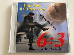 6:3 avagy játszd újra Tutti / Tímár Péter új filmjének zenéje / Audio CD 1999 / CDMF 9901 / BMG Ariola Hungary (5998490300074)