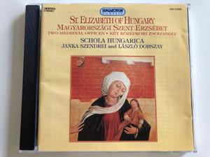 St. Elizabeth of Hungary / Magyarorszagi Szent Erzsebet / Two Medieval Offices, Ket Kozepkori Zsolozsma / Schola Hungarica / Janka Szendrei and Laszlo Dobszay / Hungaroton Audio CD 1995 / HCD 31605
