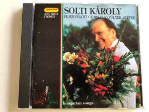 Solti Károly – Fejem Fölött Gyorsan Repülnek Az Évek / Hungarian Songs / Hungaroton Audio CD 1995 / HCD 10274