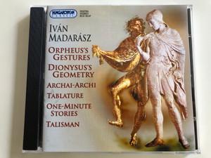 Ivan Madarasz / Orpheus's Gestures, Dionysus's Geometry, Archai-Archi, Tablature, One-minute Stories, Talisman / Hungaroton Audio CD 2003 / HCD 32147