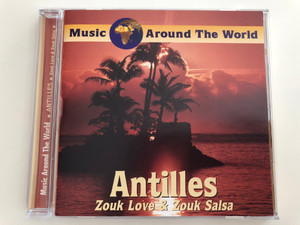 Antilles - Zouk Love & Zouk Salsa / Music Around the World / Galaxy Music Audio CD 2000 / 3889252 (8711638892524)