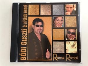 Bódi Guszti és a Fekete szemek - Roma Rómeó / Audio CD 2001 / FSZ 2008/01 MusicDome / Hungarian Gypsy popular music (5998175173573)
