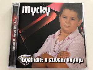 Mycky - Gyémánt a szívem kapuja / Én vagyok a Mycky gyerek, Fogd meg a kezemet, Amikor elmentél / Audio CD (MyckyCD)