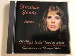 Krisztina Jonas, soprano - If Music be the Food of Love / Renaissance and Baroque Arias /Allegro Thaler Audio CD 2003 / MZA-068