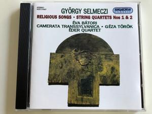 Gyorgy Selmeczi - Religious Songs, String Quartets Nos 1 & 2 / Eva Batori, Camerata Transsylvanica, Geza Torok, Eder Quartet / Hungaroton Audio CD Stereo 1995 / HCD 31607