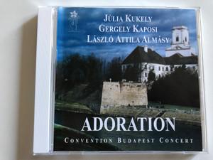 Julia Kukely, Gergely Kaposi, Laszlo Attila Almasy - Adoration / Budapest Convention Audio CD 1998 / CBP 001