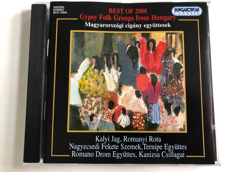Best of 2000 / Gypsy Folk Groups From Hungary = Magyarországi cigány együttesek / Kalyi Jag, Romanyi Rota, Nagyecsedi Fekete Szemek, Ternipe Egyuttes. Romano Drom Egyuttes, Kanizsa Csillagai / Hungaroton Audio CD 2000 Stereo / HCD 18244