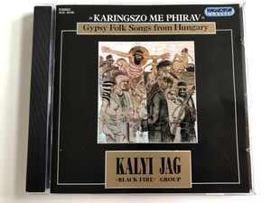''Karingszo Me Phirav'' / Gypsy Folk Songs From Hungary / Kalyi Jag ‎/ ''Black Fire'' Group / Hungaroton Audio CD 1995 Stereo / HCD 18199