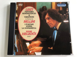 Liszt: Fantasies Reminiscences & Variations On Themes By Bellini i Puritani Norma La Sonnambula / Piano: Endre Hegedüs / Hungaroton Audio CD 1995 Stereo / HCD 31299