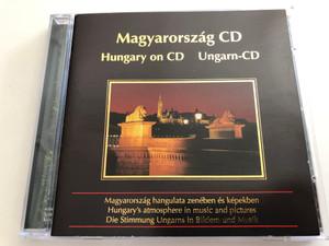 Hungary on CD - Magyarország CD / Ungarn CD / Magyarország hangulata zenében és képekben / Hungary's atmosphere in music and pictures / Audio CD 1996 / EAMCD 2527 (5998079525270.)