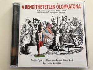 A rendíthetetlen Ólomkatona / Andersen meséjéből írta Mezei András / zenéjét szerezte a Bergendy Zenekar / Tarján Györgyi, Haumann Péter, Tímár Béla, Bergendy Zenekar / Based on Andersen's story / Audio CD (5991811762223)