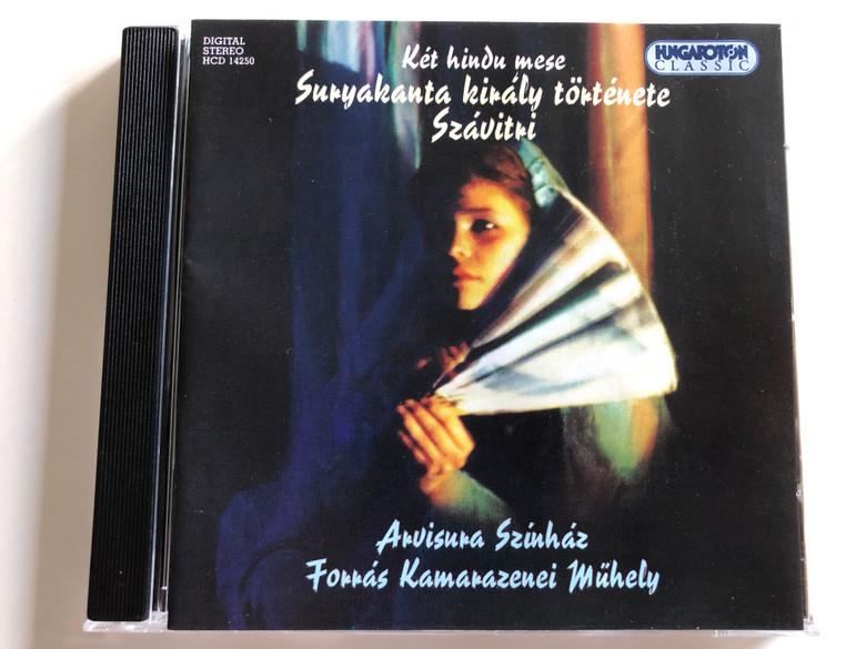 Két hindu mese / Suryakanta király története, Szávitri / Arvisura Színház / Forrás Kamarazenei Műhely / Hungaroton Classic Audio CD 1997 / HCD 14250 (5991811425029)