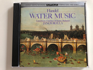 George Frideric Handel - Water Music / Liszt Ferenc Chamber Orchestra / Conducted by János Rolla / Hungaroton Audio CD / HCD 12756-2 (HCD 12756-2)