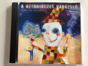 A Kétbalkezes Varázsló - Békés Pál mesejátéka / The Clumsy Magician - Hungarian Radioplay for children / Music by Berkes Gábor / Hungaroton Classic Audio CD 2003 / HCD 14018 (5991811401825)