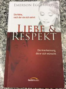 Liebe & Respekt by Emerson Eggerichs / German Translation of Love and Respect by Dr. Emerson Eggerich / She longs for love - He needs respect / Die Nähe, nach der sie sich sehnt - Die Anerkennung, die er sich wünscht / Hardcover / GerthMedien / 9th edition - 2017 (9783865914927)