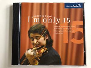 Sarkozi Lajos - I'm Only 15 / a Bartok Radio Radics Gabor / Nemzetkozi Jazz Hegedu, Tehetsegkutato Versenyenek / I. helyezettje / Magyar Radio Audio CD 2006 / MR 086