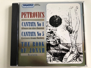 Petrovics - Cantata No 1 - Alone in the Forest / Cantata No 5 - Letters from Turkey / The book of Jonah / Oratorio / Hungaroton Audio CD 1981 Stereo / HCD 31790