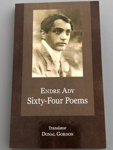 Sixty-Four Poems by Endre Ady / Translated by Donal Gordon / Hungarian - English parallel poetry book / Paperback 2018 / Hungarovox (9786155743504)