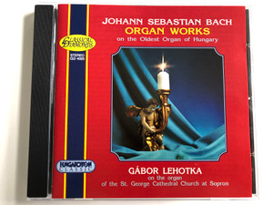 Johann Sebastian Bach – Organ Works On The Oldest Organ Of Hungary / Gábor Lehotka ‎on the organ of the St. George Cathedral Church at Sopron / Hungaroton Audio CD 1996 Stereo / CLD 4020