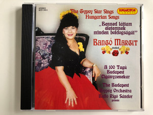 The Gypsy Star Sings Hungarian Songs / ''Benned lattam eletemnek minden boldogsagat'' / Bango Margit / A 100 Tagu Budapest Ciganyzenekar / Te Budapest Gypsy Orchestra / Buffo Rigo Sandor / Hungaroton Audio CD 2000 Stereo / HCD 10311