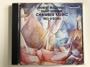 Robert Muczynski, Balazs Szunyogh - Chamber Music / Trio D'echo / Hungaroton Audio CD 2000 Stereo / HCD 31877