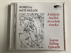 Works By Mate Hollos / Folfele hullo levelek eneke / Leaves Falling Upwards / Pannon Classic Audio CD 1997 / PCL 8006