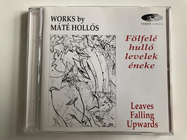 Works By Mate Hollos / Folfele hullo levelek eneke / Leaves Falling Upwards / Pannon Classic Audio CD 1997 / PCL 8006