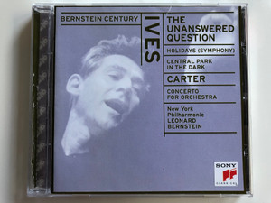 Bernstein Century - Ives / The Unanswered Question / Holidays (Symphony) / Central Park in the dark / Carter / Concerto For Orchestra / New York Philharmonic, Leonard Bernstein / Sony Classical ‎Audio CD 1998 / SMK 60203