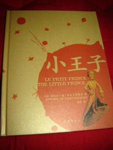 LE PETIT PRINCE THE LITTLE PRINCE / Chinese-English-French Language Edition
