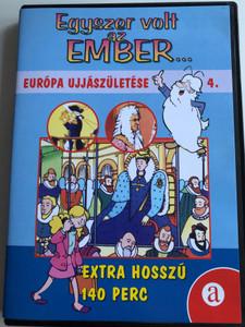 Il était une fois l'homme 4. DVD Egyszer volt az ember... Európa Újjászületése (Once Upon a Time... Man ) / Created by Albert Barillé / Narrated by Roger Carel / Animated World history for children (5999550304193)
