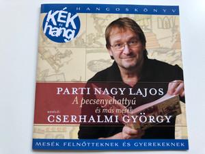 Parti Nagy Lajos - A pecsenyehattyu es mas mesek / Meselo: Cserhalmi Gyorgy / Mesek Felnotteknek es Gyerekeknek / Sony Music Entertainment Audio CD 2009 / 88697602072