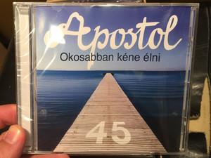 Apostol – Okosabban Kéne Élni 45 / Tom-Tom Records Audio CD 2015 / TTCD 232