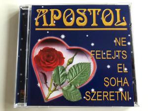 Apostol – Ne Felejts El Soha Szeretni / Magneoton Audio CD 1999 / 3984-27285-2 / Az Apostol egy magyar együttes (0639842728522)