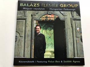Balazs Elemer Group / Magyar nepdalok - Hungarian Folksong / Featuring: Palya Bea & Szaloki Agnes / X-Produkcio Audio CD 2005 / XP 023