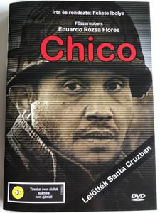 Chico DVD 2001 / Eduardo Rózsa Flores / Directed by Fekete Ibolya / Starring: Eduardo Rózsa Flores, Richie Varga, Bodrogi Gyula, Sergio Hernandez (5996357344001)