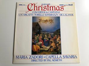 Baroque Christmas - Concertos & Cantatas / A. Scarlatti, Torelli, Esterházy, Delalande / Mária Zádori, Capella Savaria / Directed By: Pál Németh / Hungaroton LP Stereo / SLPD 12561