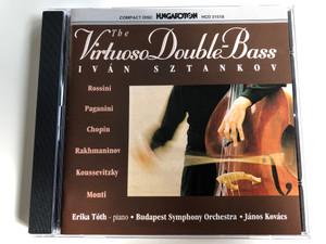 The Virtuoso Double-Bass - Iván Sztankov / Rossini, Paganini, Chopin, Rakhmaninov, Koussevitzky, Monti / Piano: Erika Toth / Budapest Symphony Orchestra / Conducted: Janos Kovacs / Hungaroton Audio CD 1993 Stereo / HCD 31518