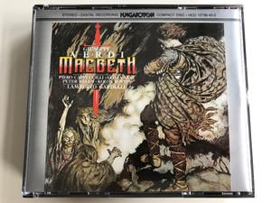 Giuseppe Verdi – Macbeth / Piero Cappuccilli, Sylvia Sass, Péter Kelen, Kolos Kováts / Conducted: Lamberto Gardelli / Hungaroton Audio CD 1986 Stereo / HCD 12738-40-2