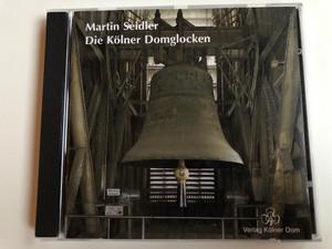 Martin Seidler – Die Kölner Domglocken / Verlag Kölner Dom Audio CD 1992 Stereo / MKD 79009