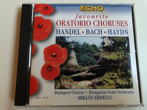 Favourite Oratorio Choruses / Handel, Bach, Haydn / Budapest Chorus, Hungarian State Orchestra / Conducted: Miklós Erdélyi / Hungaroton Audio CD 1963 Stereo / HRC 1018