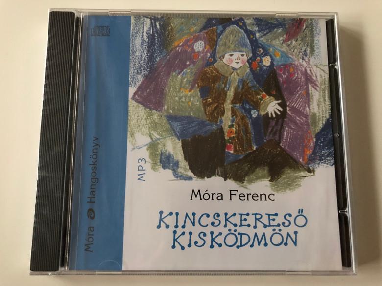 Kincskereső Kisködmön by Móra Ferenc / Hungarian language MP3 Audio Book / Read by Széles Tamás / Móra Könyvkiadó 2010 (9789631187700)