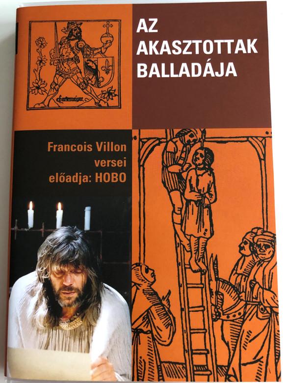 Az Akasztottak balladája DVD 2006 Francois Villon versei / Előadja Hobo / Poems of Francois Villon in Hungarian language / Presented by Földes László - Hobo (5999883156056)